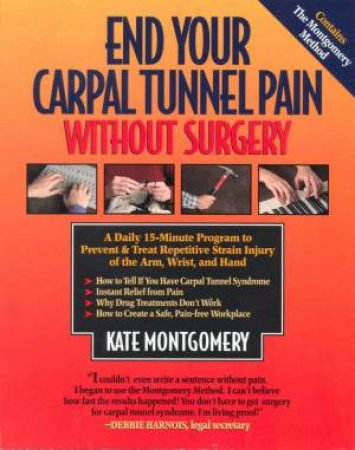 End Your Carpal Tunnel Pain Without Surgery by Kate Montgomery