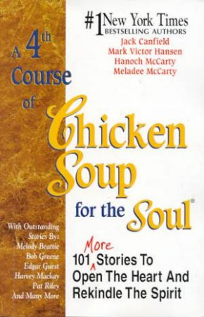 A 4th Course Of Chicken Soup For The Soul by Jack Canfield & Mark Victor Hansen
