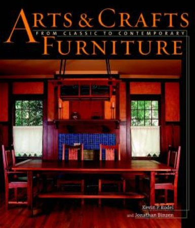 Arts & Crafts Furniture: From Classic To Contemporary by Kevin P Rodel & Jonathan Binzen