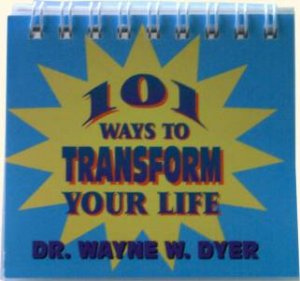 101 Ways To Transform Your Life by Dr Wayne W Dyer