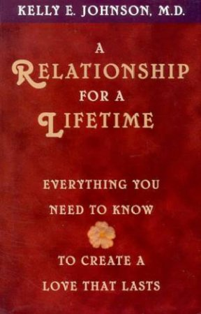 A Relationship For A Lifetime by Dr Kelly E Johnson
