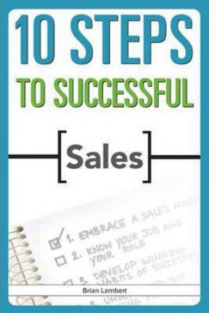 10 Steps To Successful Sales by Brian Lambert