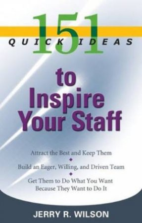 151 Quick Ideas To Inspire Your Staff by Jerry R Wilson