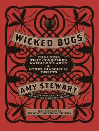 Wicked Bugs by Amy Stewart & Briony Morrow-Cribbs