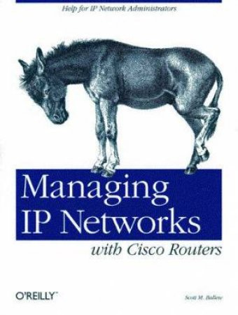 Managing IP Networks With Cisco Routers by Scott M Ballew