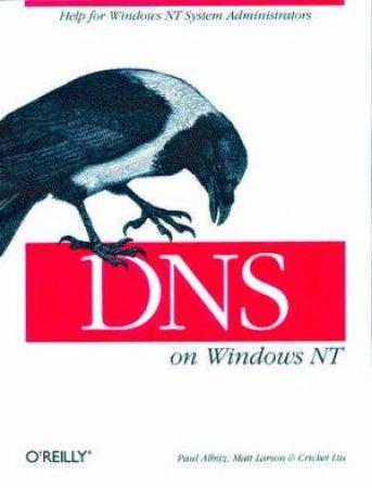 DNS On Windows NT by Paul Albitz & Matt Larson & Cricket Liu