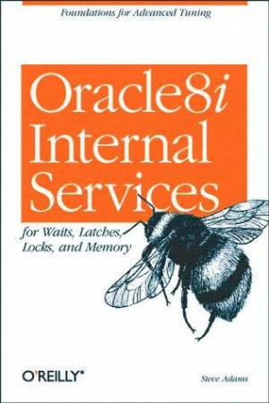 Oracle8i Internal Servies For Waits, Latches, Locks & Memory by Steve Adams