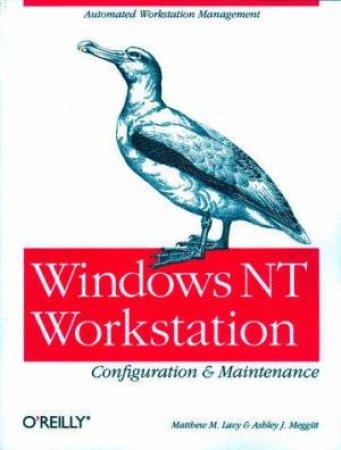 Windows NT Workstation Configuration & Maintenance by Ashley J Meggitt & Matthew M Lavy