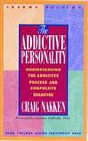 Addictive Personality: Understanding the Addictive Process and Compulsive Behaviour by Craig Nakken