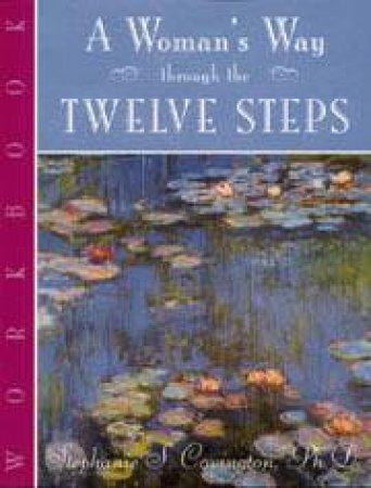 A Woman's Way Through the Twelve Steps Workbook by Stephanie Covington