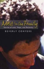 Addict in the Family Stories of Loss Hope and Recovery