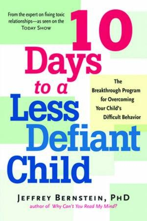 10 Days To A Less Defiant Child by Jeff Bernstein
