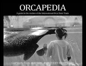 Orcapedia by Captain Paul Watson & Tiffany Humphrey