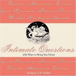 Intimate Questions: 459 Ways To Bring You Closer by Gregory J P Godek
