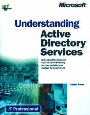 Understanding Active Directory Services by Daniel J Blum