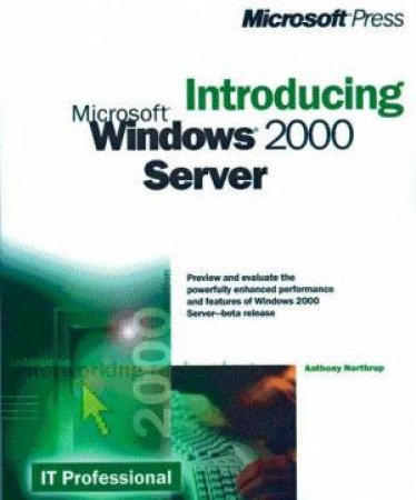 Introducing Microsoft Windows 2000 Server by Tony Northrup