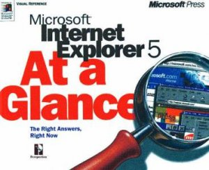 Microsoft Internet Explorer 5 At A Glance by Various