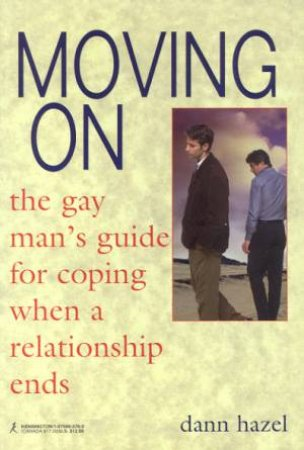 Moving On: The Gay Man's Guide To Coping When A Relationship Ends by Dann Hazel