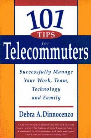 101 Tips For Telecommuters by Debra A Dinnocenzo