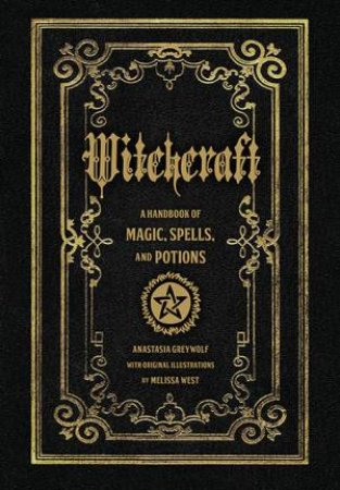 Witchcraft: A Handbook Of Magic Spells And Potions by Anastasia Greywolf