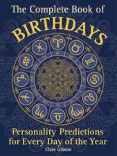 The Complete Book Of Birthdays Personality Predictions For Everyday Of The Year