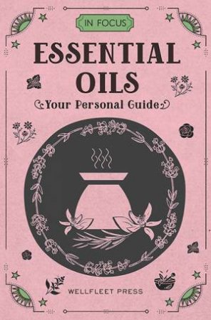In Focus: Essential Oils & Aromatherapy by Marlene Houghton