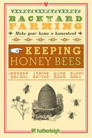 Backyard Farming: Keeping Honey Bees by Kim Pezza