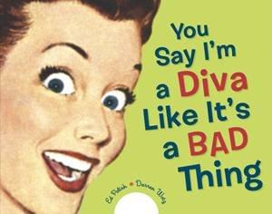 You Say I'm a Diva Like It's a Bad Thing by Darren Wotz & Ed Polish