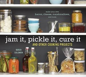 Jam It, Pickle It, Cure It: And Other Cooking Projects by Karen Solomon