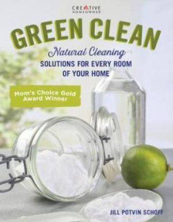 Green Clean: Natural Cleaning Solutions by Jill Potvin-Schoff
