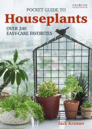 Pocket Guide To Houseplants: Over 240 Easy Care Favorites
