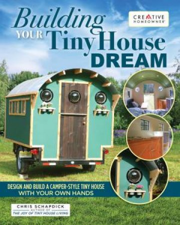 Building Your Tiny House Dream by Chris Schapdick