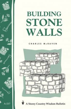 Building Stone Walls: Storey's Country Wisdom Bulletin  A.217 by CHARLES MCRAVEN