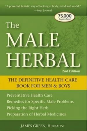The Male Herbal: The Definitive Health Care Book For Men & Boys - 2 ed by James Green