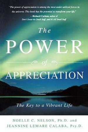 The Power of Appreciation The Key to a Vibrant Life by Noelle C. Nelson & Jeannine Lemare Calaba