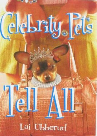 Celebrity Pets Tell All by Lai Ubberud