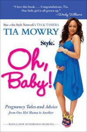 Oh, Baby!: Pregnancy Tales and Advice from One Hot Mama to Another by Tia Mowry