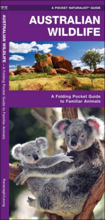 Australian Wildlife: A Folding Pocket Guide To Familiar Species by James Kavanagh & Dr Raymond Leung