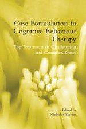 Case Formulation and Cognitive Behaviour Therapy by Nicholas Tarrier (Ed)