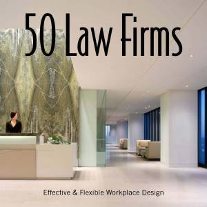 50 Law Firms: Effective and Flexible Workplace Design by Roger Yee