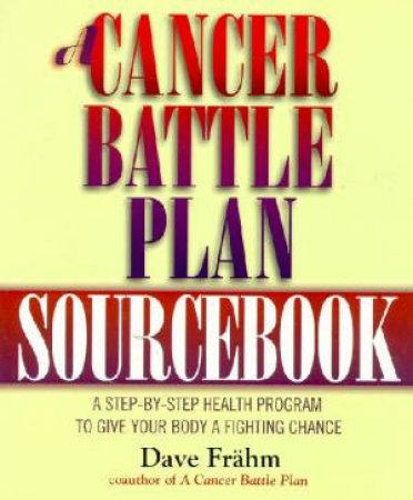 A Cancer Battle Plan Sourcebook by Dave Frahm
