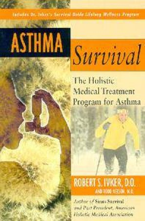 Asthma Survival: The Holistic Medical Treatment Program For Asthma by Robert S Ivker & Todd Nelson