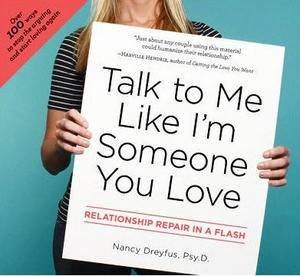 Talk To Me Like I'm Someone You Love: Relationship Repair in a Flash by Nancy Dreyfus