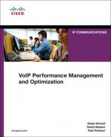 VoIP Performance Management and Optimization by Adeel Ahmed & Habib Madani