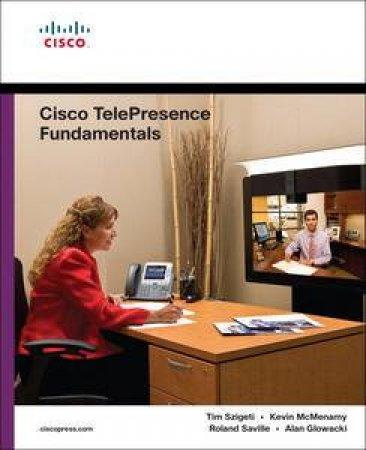 Cisco TelePresence Fundamentals by Tim Szigeti & Kevin McMenamy