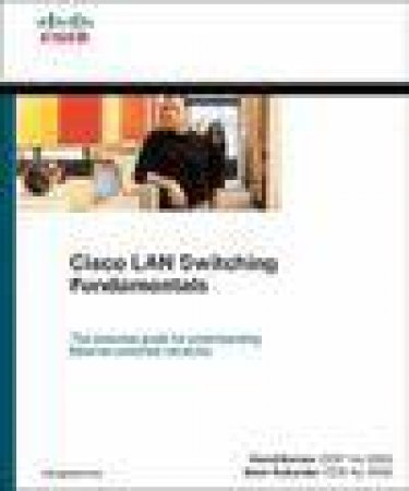 Cisco LAN Switching Fundamentals by David Barnes & Basir Sakandar