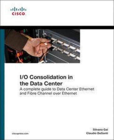 I/O Consolidation in the Data Center by Silvano Gai & Claudio DeSanti
