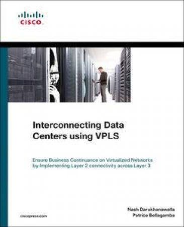 Interconnecting Data Centers Using VPLS by Nash Darukhanawalla & Patrice Bellagamba