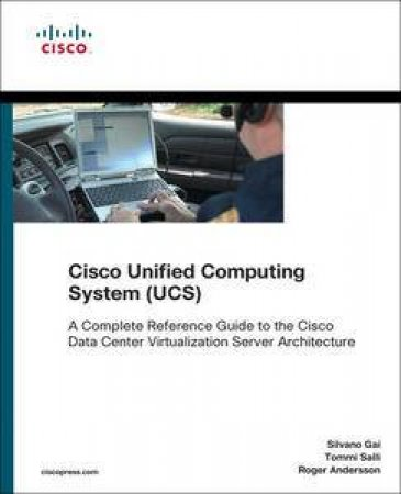 Cisco Unified Computing System (UCS) (Data Center): A Complete Reference Guide to the Cisco Data Center Virtualization S by Gai Silvano & Tommi Salli