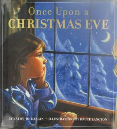 Once Upon A Christmas Eve by Kathy-Jo Wargin